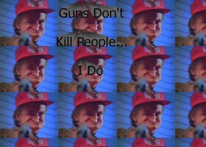 Guns Don't Kill People... I Do