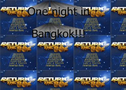 One Night In Bangkok (I love the 80s!)