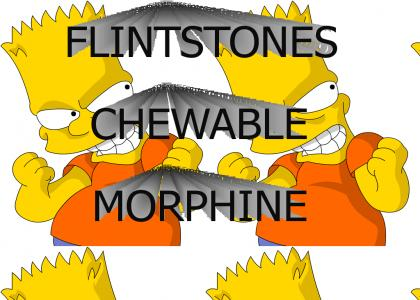Could you get me some of those Flintstones Chewable Morphine?