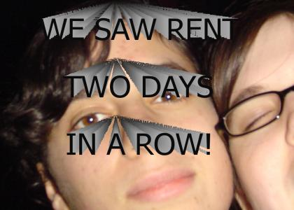 We Saw Rent Two Days In A Row.