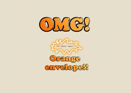 OMG! ORANGE ENVELOPE!!!!
