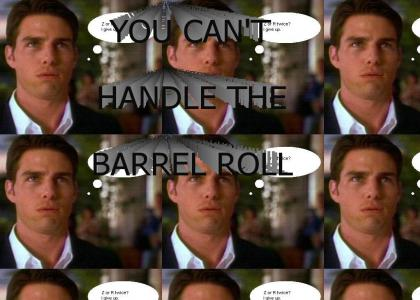 You can't handle the Barrel Roll!