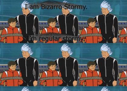 I am Bizarro Stormy.  I'm regular Stormy.