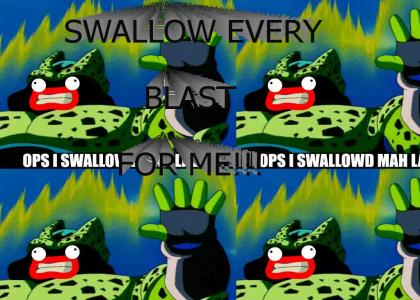 SWALLOW EVERY BLAST FOR ME!!!