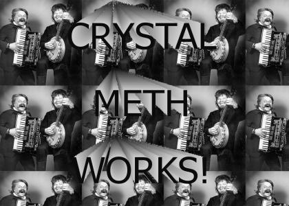 CRYSTAL METH WORKS!