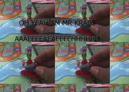 OH YEAH I'M MR KRABS