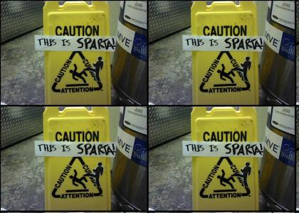 This Is Sparta.. Watch Your Step