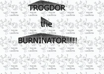 Trogdor the BURNINATOR!!!!