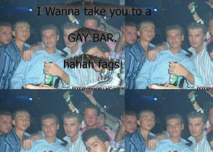 Take you to a gay bar!