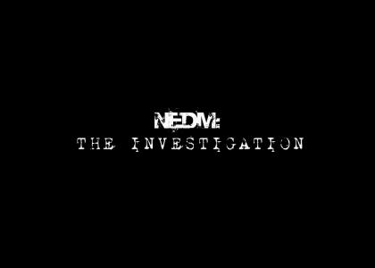 NEDM: The Investigation. (Updated)