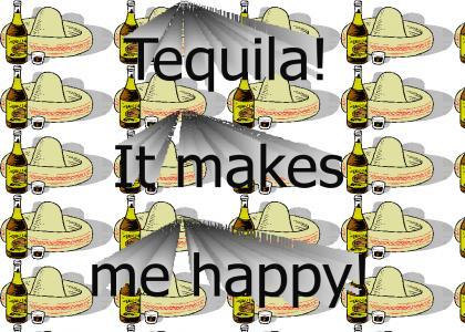Tequila! It makes me happy!