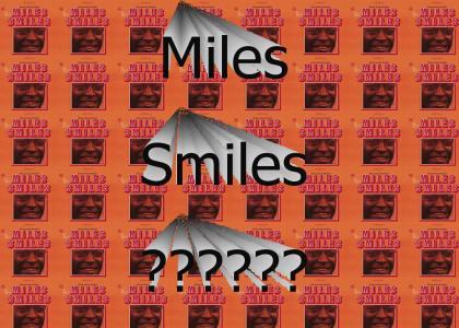 Miles Smiles????