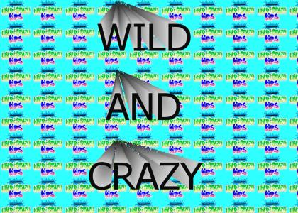 Wild and Crazy Kids!
