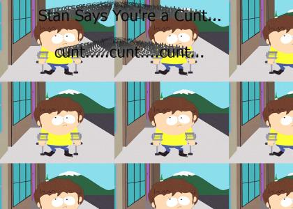 Stan Says You're a Cunt...