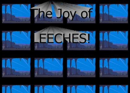 The Joy of LEECHES!