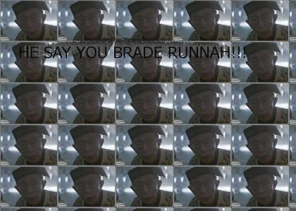 He say you Brade Runna!!!