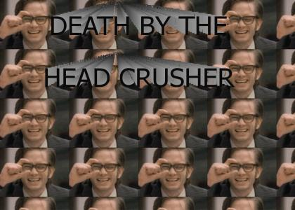 DEATH BY THE HEAD CRUSHER!