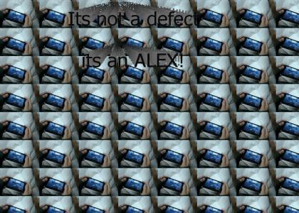 Its not a defect its an Alex!