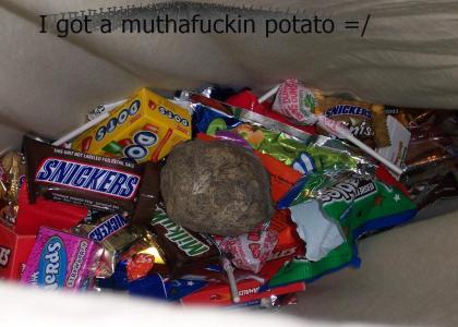 I got a muthafuckin potato =/