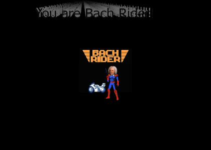 You are Bach Rider!