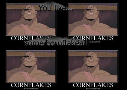 You like...some cornflakes?!