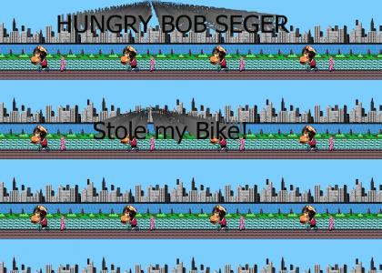 HUNGRY BOB SEGER stole my bike!