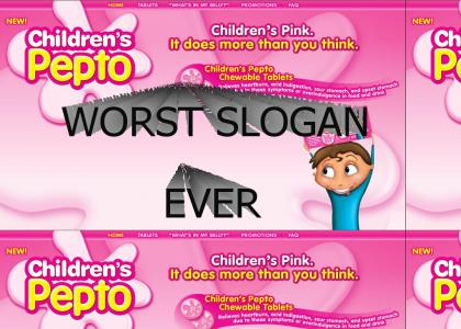 Worst Slogan Ever! Children's Pink Does More Than You Think!