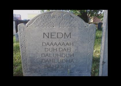 R.I.P. NEDM ;(