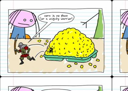 Corn is no place for a Mighty Warrior