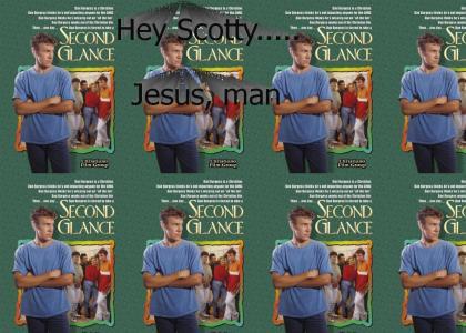 Hey Scotty.... Jesus, man