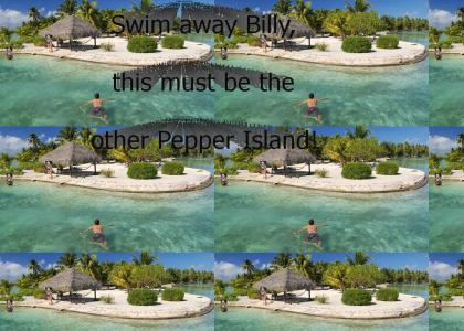Swim away billy its Brian Peppers (Ppr Ylnd)