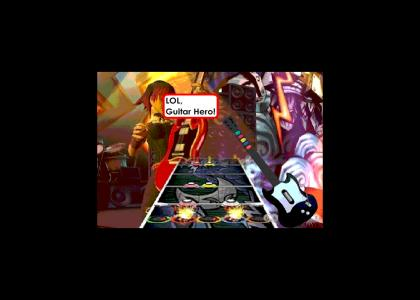 LOL, Guitar Hero