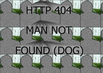 HTTP 404 MAN NOT FOUND (DOG)