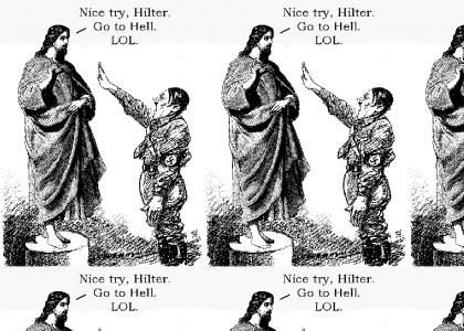 Jesus pwns Hitler, or Silly Hitler, Heaven's for Nice People
