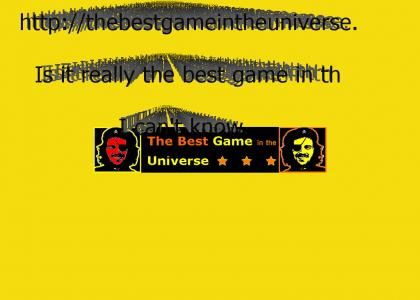 THE BEST GAME IN THE UNIVERSE??