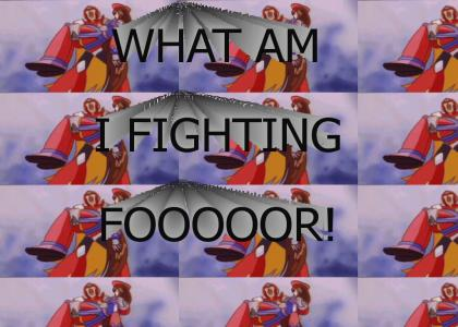 WHAT AM I FIGHTING FOOOOOOOR!