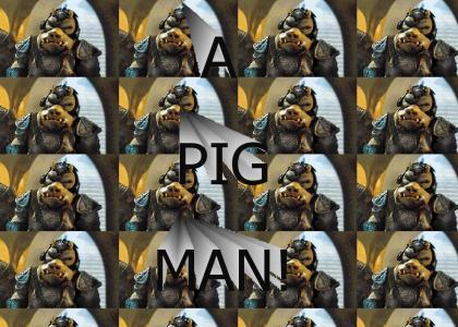 Its a Pig Man!