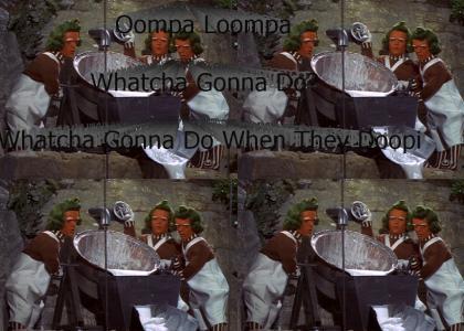 Oompa Loompa Whatcha Gonna Do