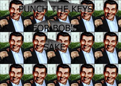 Punch the keys, for Bob's sake.