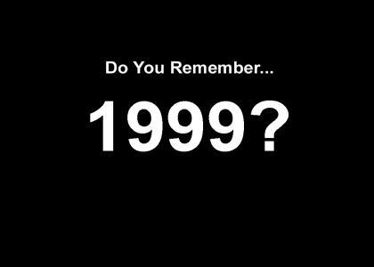 Remember 1999?