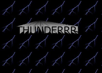 THUNDERRRR!