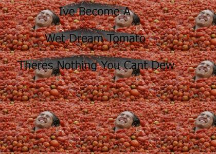 Ive Become A Wet Dream Tomato