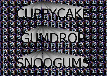 CUPPYCAKE GUMDROPS will eat your soul!