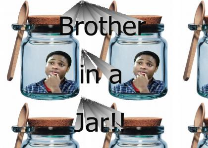 Brother in a Jar!