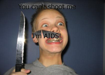 You can't shoot me, I'm AIDS!