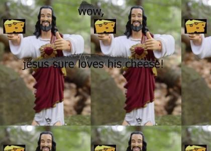 Jesus loves Cheese.