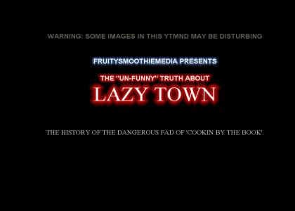 The Un-funny Truth about Lazy Town
