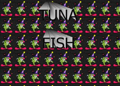 Everybody Tuna Fish!