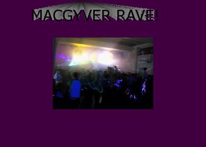 MacGyver Rave!