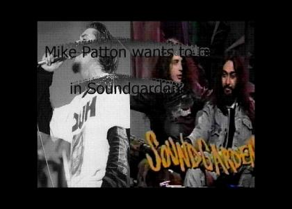 Mike Patton wants to be in Soundgarden